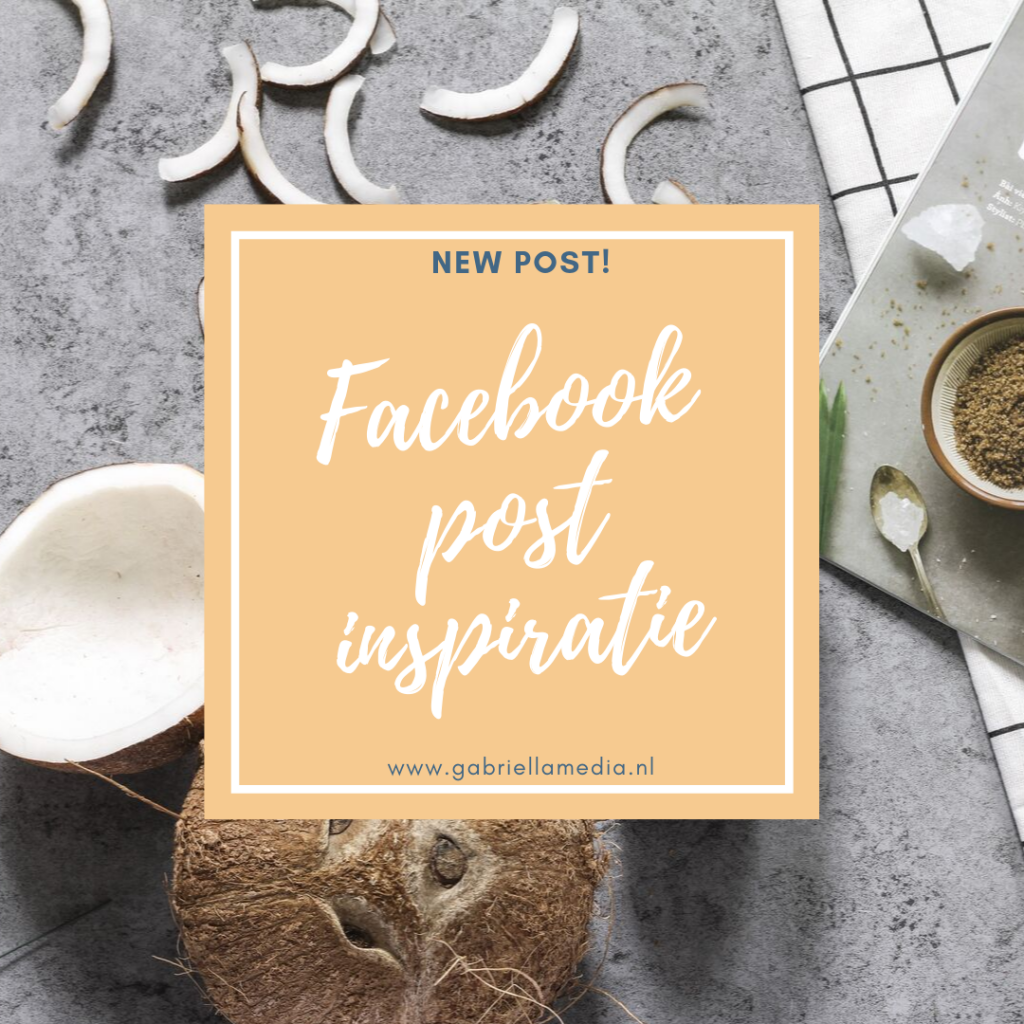 Facebook post inspiratie | Ideeën voor Facebook berichten