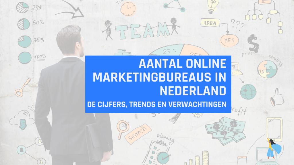 Aantal online marketingbureaus Nederland - de cijfers en trends
